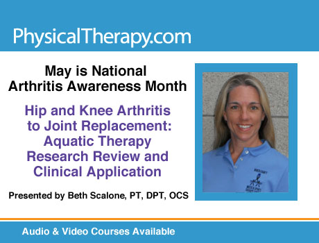 Arthritis Awareness Month Beth Scalone Hip & Knee Arthritis to Joint Replacement: Aquatic Therapy Research Review & Clinical App
